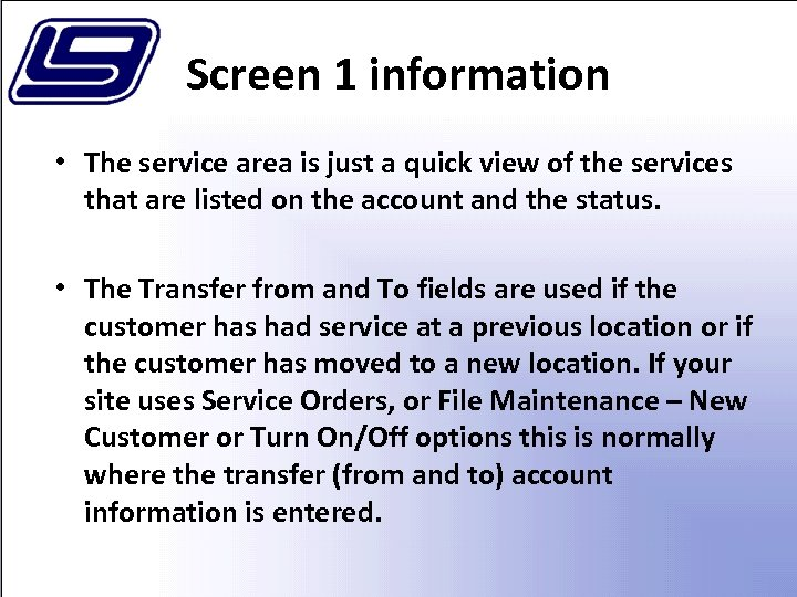 Screen 1 information • The service area is just a quick view of the