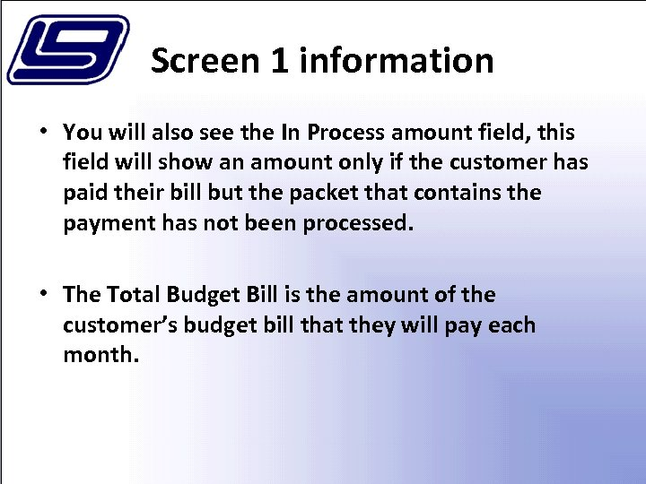 Screen 1 information • You will also see the In Process amount field, this