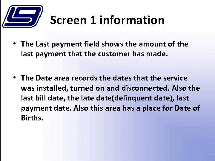 Screen 1 information • The Last payment field shows the amount of the last