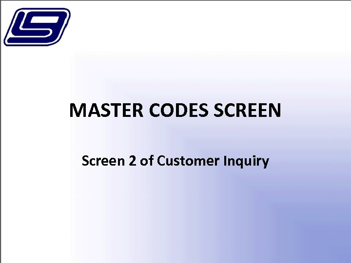 MASTER CODES SCREEN Screen 2 of Customer Inquiry