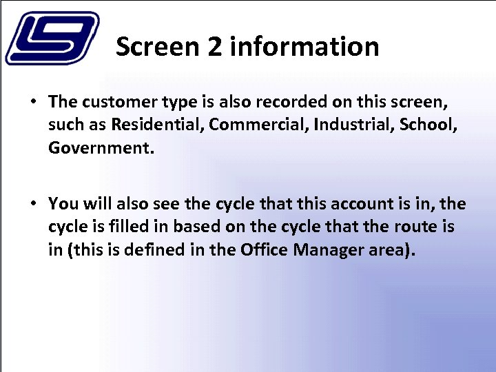 Screen 2 information • The customer type is also recorded on this screen, such