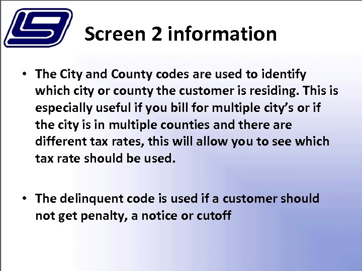 Screen 2 information • The City and County codes are used to identify which