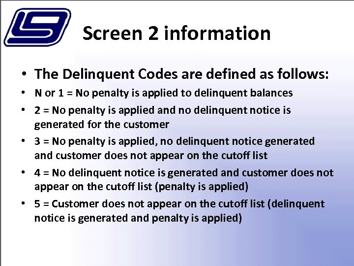 Screen 2 information • The Delinquent Codes are defined as follows: • N or