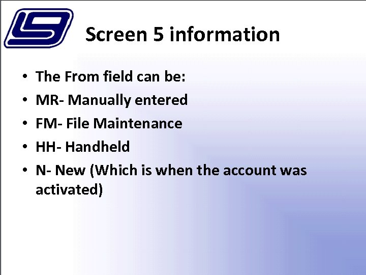 Screen 5 information • • • The From field can be: MR- Manually entered