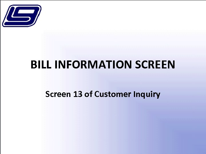 BILL INFORMATION SCREEN Screen 13 of Customer Inquiry