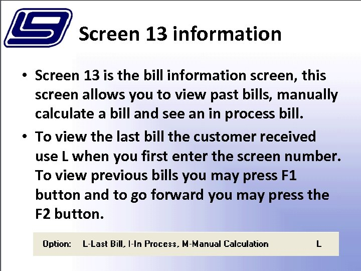 Screen 13 information • Screen 13 is the bill information screen, this screen allows