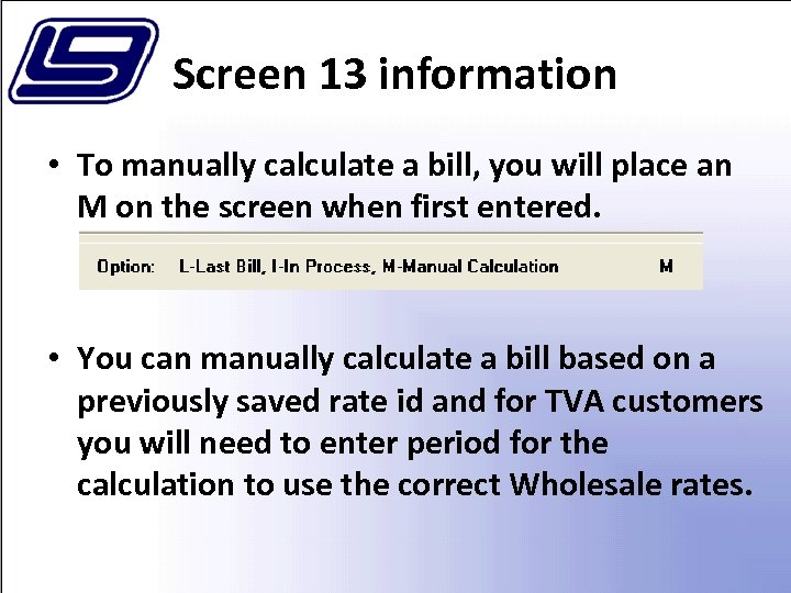 Screen 13 information • To manually calculate a bill, you will place an M