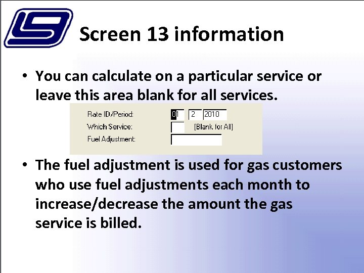 Screen 13 information • You can calculate on a particular service or leave this