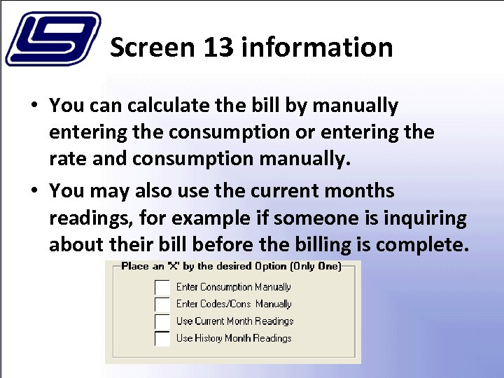 Screen 13 information • You can calculate the bill by manually entering the consumption
