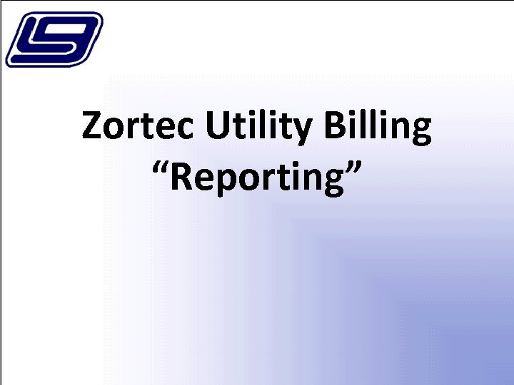 "Zortec Utility Billing ""Reporting"""