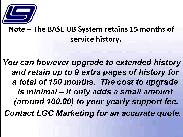 Note – The BASE UB System retains 15 months of service history. You can