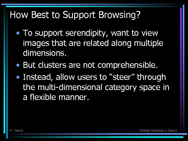 How Best to Support Browsing? • To support serendipity, want to view images that