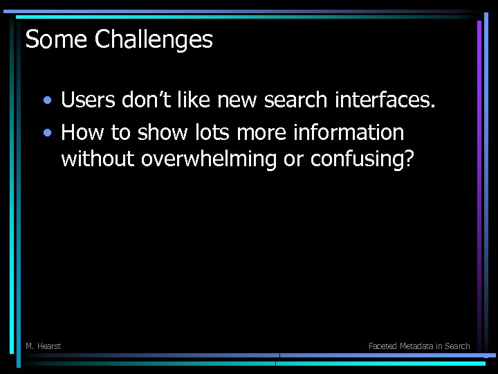 Some Challenges • Users don't like new search interfaces. • How to show lots