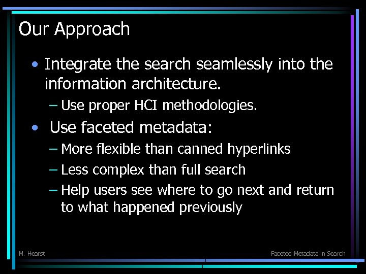 Our Approach • Integrate the search seamlessly into the information architecture. – Use proper