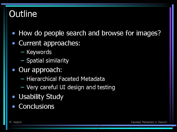 Outline • How do people search and browse for images? • Current approaches: –