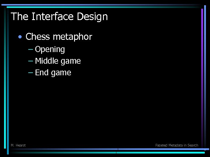 The Interface Design • Chess metaphor – Opening – Middle game – End game
