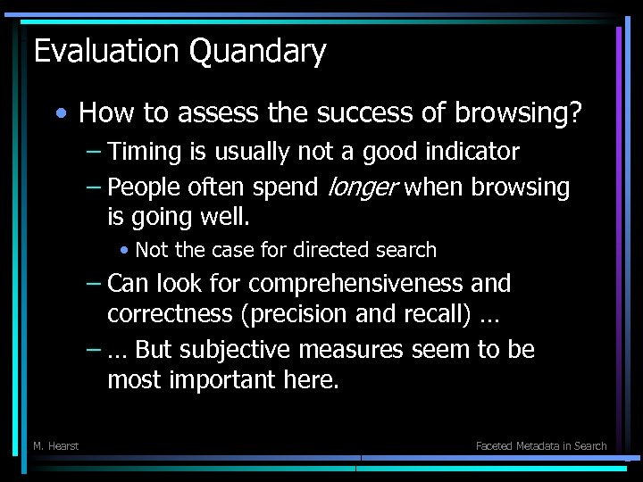 Evaluation Quandary • How to assess the success of browsing? – Timing is usually