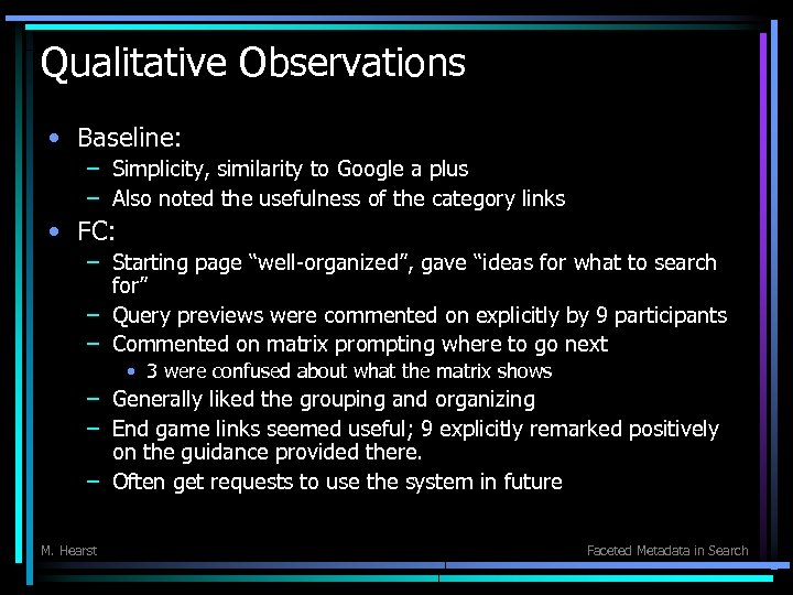 Qualitative Observations • Baseline: – Simplicity, similarity to Google a plus – Also noted