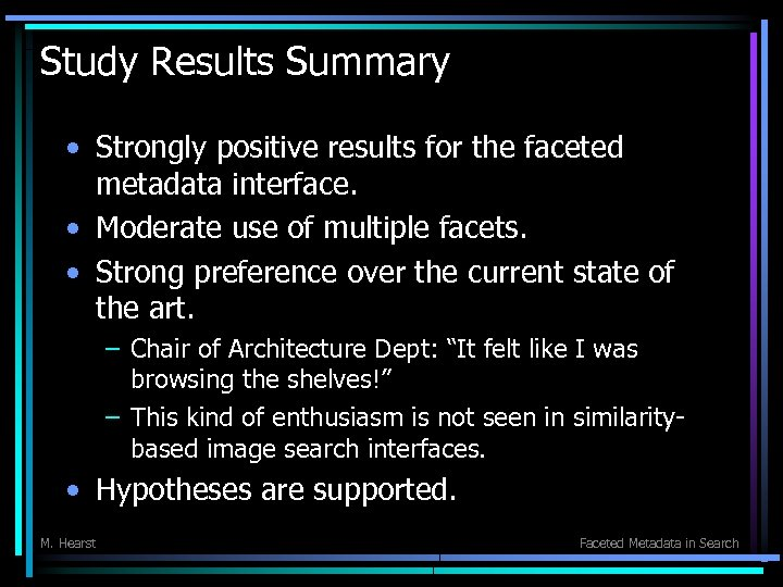 Study Results Summary • Strongly positive results for the faceted metadata interface. • Moderate