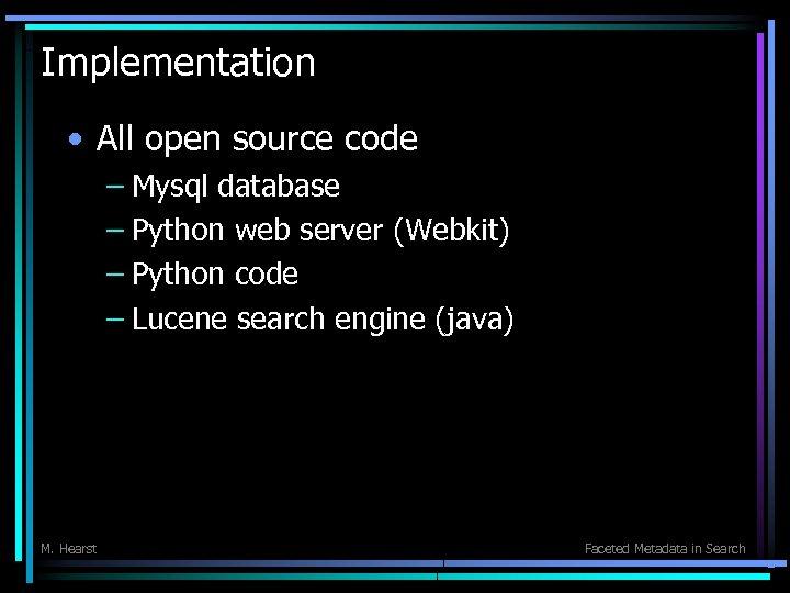 Implementation • All open source code – Mysql database – Python web server (Webkit)