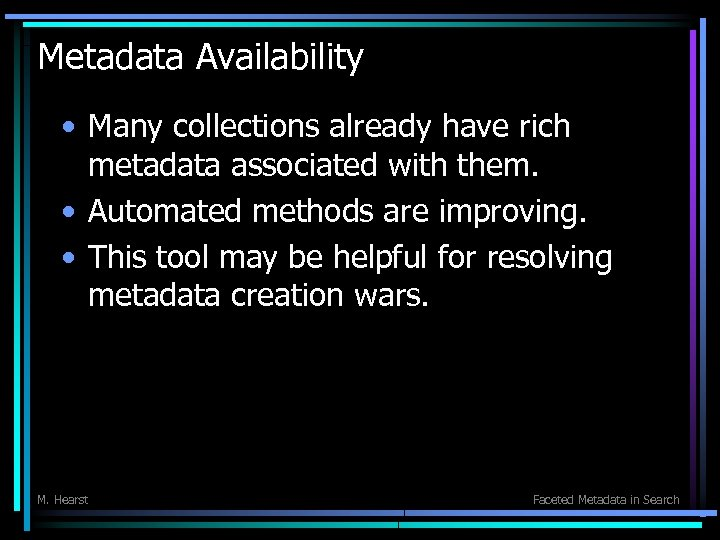 Metadata Availability • Many collections already have rich metadata associated with them. • Automated
