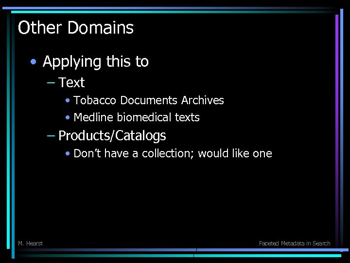 Other Domains • Applying this to – Text • Tobacco Documents Archives • Medline