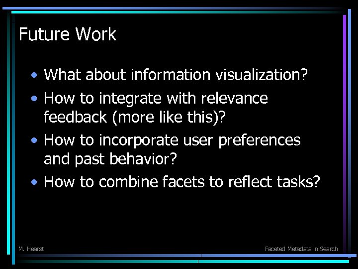 Future Work • What about information visualization? • How to integrate with relevance feedback