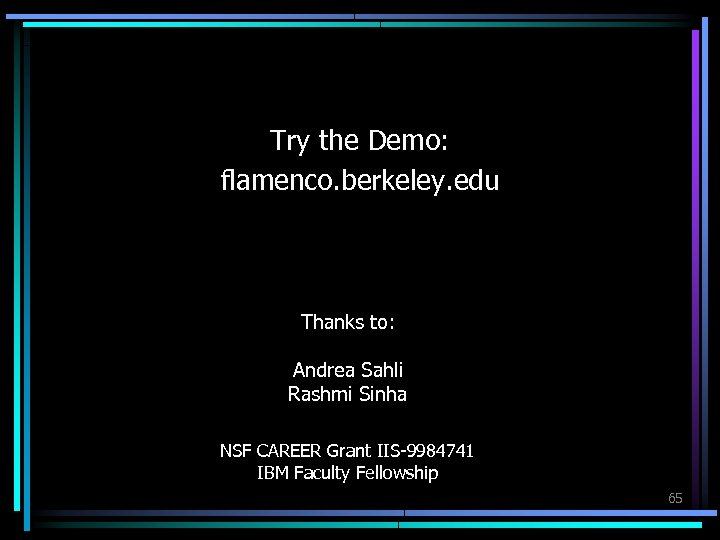 Try the Demo: flamenco. berkeley. edu Thanks to: Andrea Sahli Rashmi Sinha NSF CAREER