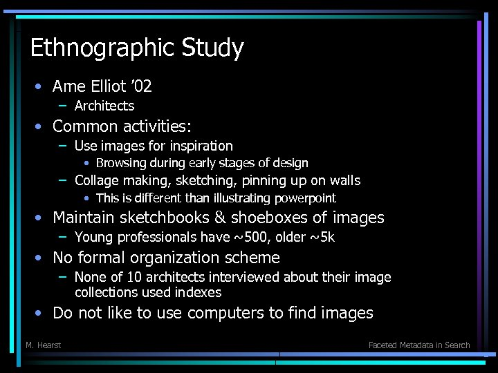 Ethnographic Study • Ame Elliot ' 02 – Architects • Common activities: – Use