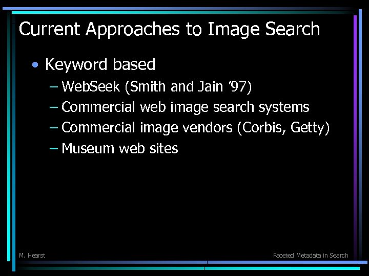 Current Approaches to Image Search • Keyword based – Web. Seek (Smith and Jain