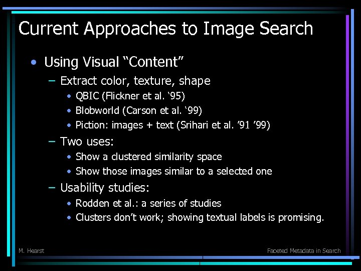 """Current Approaches to Image Search • Using Visual """"Content"""" – Extract color, texture, shape"""