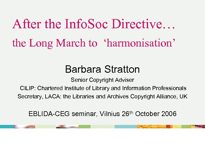 After the Info. Soc Directive… the Long March to 'harmonisation' Barbara Stratton Senior Copyright