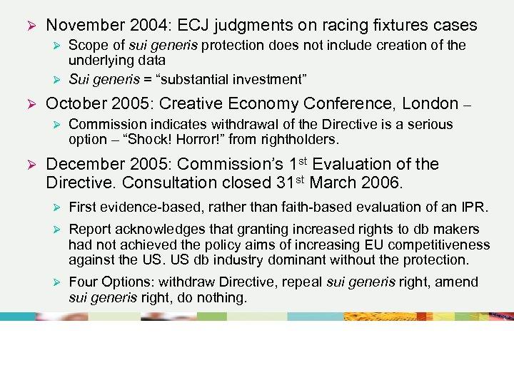 Ø November 2004: ECJ judgments on racing fixtures cases Scope of sui generis protection