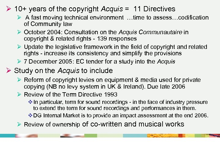 Ø 10+ years of the copyright Acquis = 11 Directives Ø A fast moving