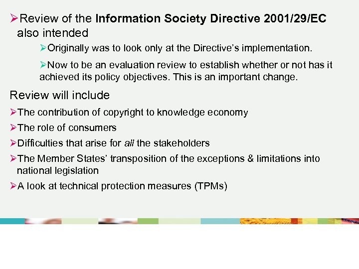 ØReview of the Information Society Directive 2001/29/EC also intended ØOriginally was to look only