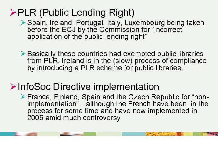 Ø PLR (Public Lending Right) Ø Spain, Ireland, Portugal, Italy, Luxembourg being taken before