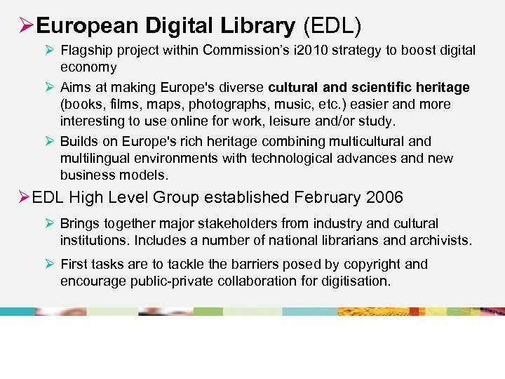 ØEuropean Digital Library (EDL) Ø Flagship project within Commission's i 2010 strategy to boost