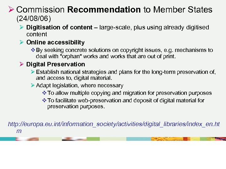 Ø Commission Recommendation to Member States (24/08/06) Ø Digitisation of content – large-scale, plus