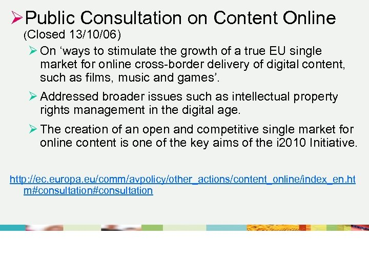 ØPublic Consultation on Content Online (Closed 13/10/06) Ø On 'ways to stimulate the growth