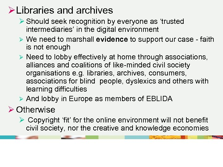 Ø Libraries and archives Ø Should seek recognition by everyone as 'trusted intermediaries' in