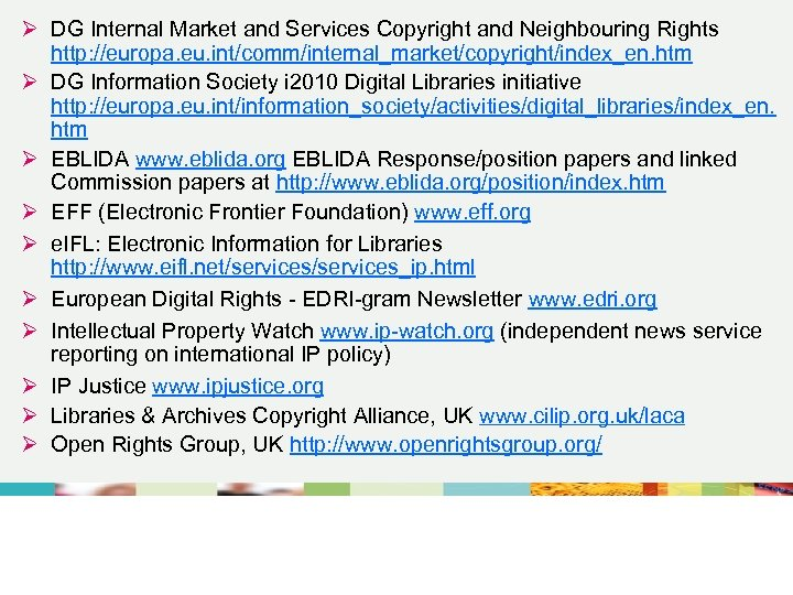 Ø DG Internal Market and Services Copyright and Neighbouring Rights http: //europa. eu. int/comm/internal_market/copyright/index_en.