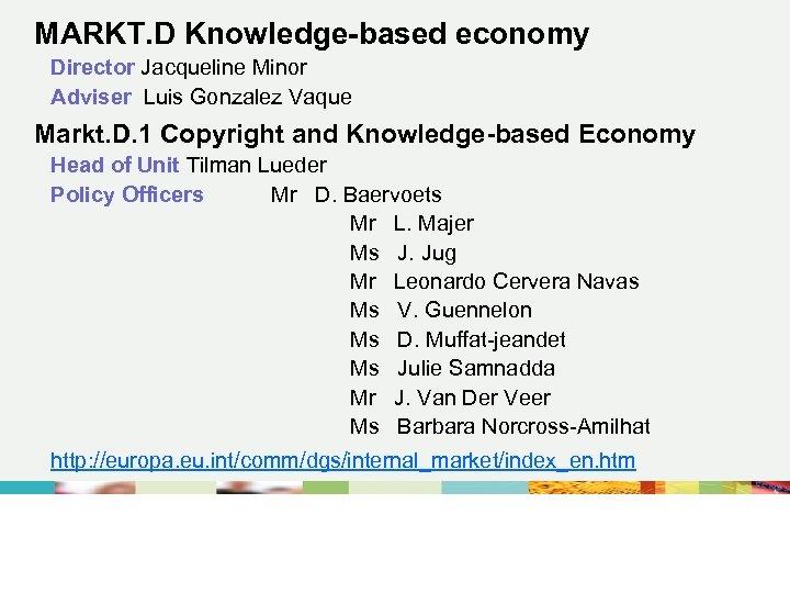 MARKT. D Knowledge-based economy Director Jacqueline Minor Adviser Luis Gonzalez Vaque Markt. D. 1