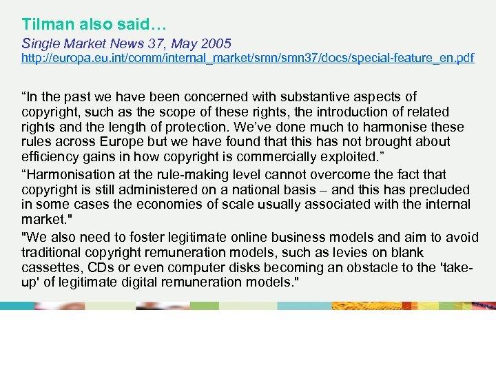 Tilman also said… Single Market News 37, May 2005 http: //europa. eu. int/comm/internal_market/smn 37/docs/special-feature_en.