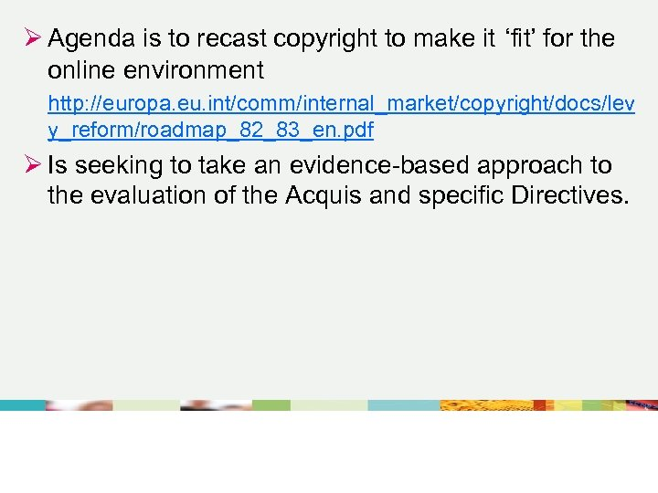 Ø Agenda is to recast copyright to make it 'fit' for the online environment