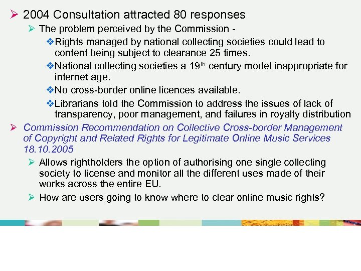 Ø 2004 Consultation attracted 80 responses Ø The problem perceived by the Commission v.