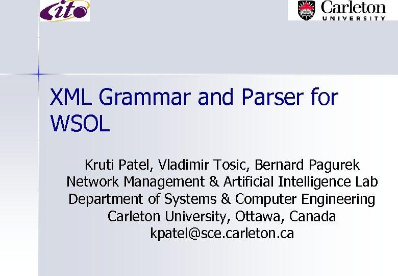 XML Grammar and Parser for WSOL Kruti Patel, Vladimir Tosic, Bernard Pagurek Network Management