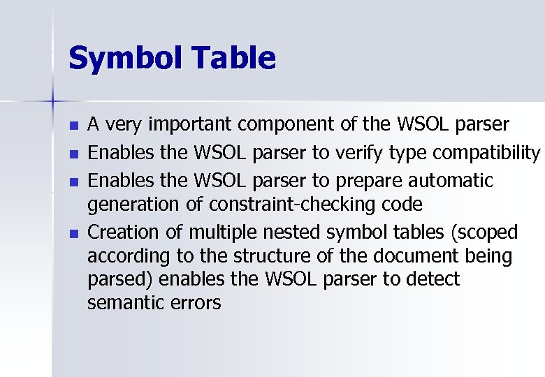 Symbol Table n n A very important component of the WSOL parser Enables the