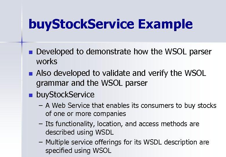 buy. Stock. Service Example n n n Developed to demonstrate how the WSOL parser