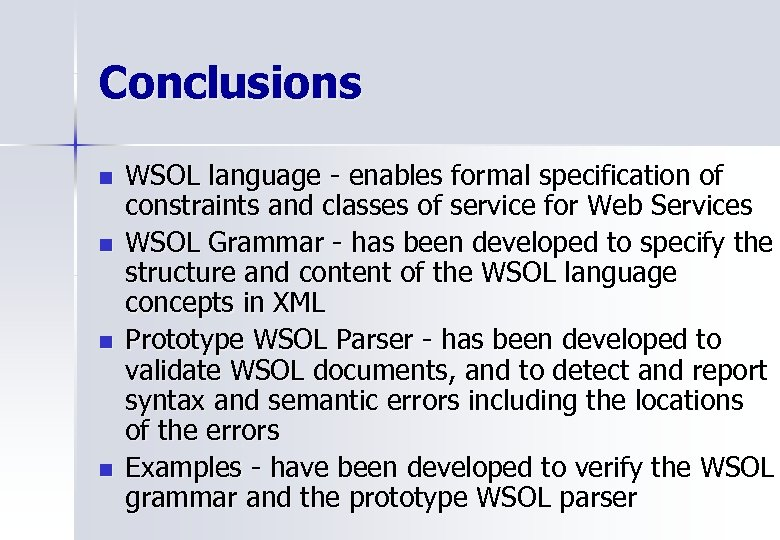 Conclusions n n WSOL language - enables formal specification of constraints and classes of