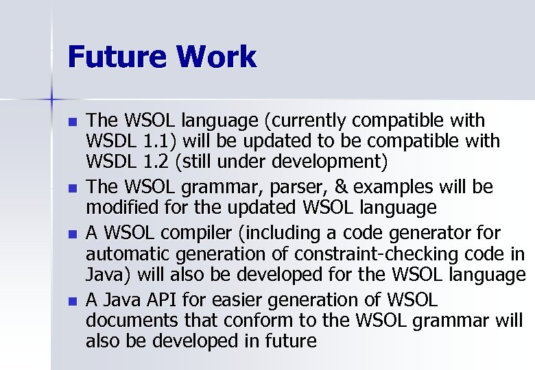 Future Work n n The WSOL language (currently compatible with WSDL 1. 1) will